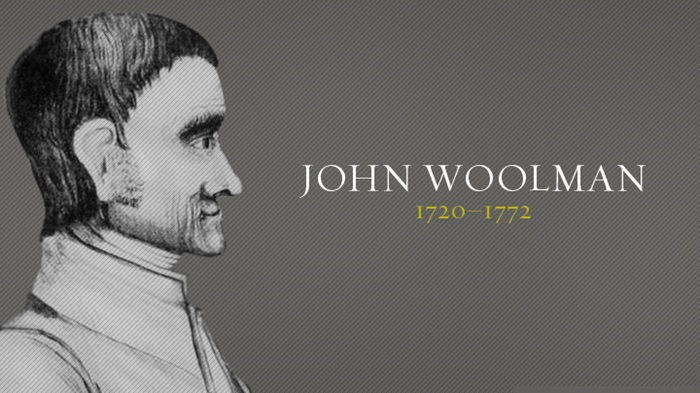john woolman In 1758, a quaker tailor and sometime shopkeeper and school teacher stood up in a quaker meeting and declared that the time had come for.